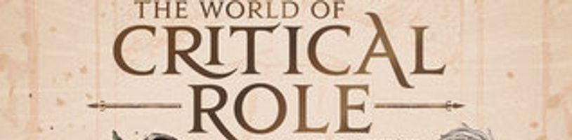 The World of Critical Role - Od skromných počátků až k obrovské současnosti